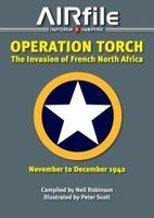 Operation Torch The Invasion of French North Africa November to December 1942