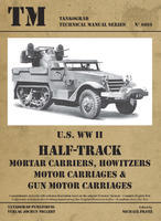 TM U.S. WWII Half-Track Mortar Carriers, Hotwizer Motor Carriages & Gun Motor Carriages