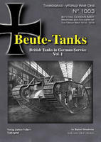 WWI Beute-Tanks British Tanks in German Service vol.1
