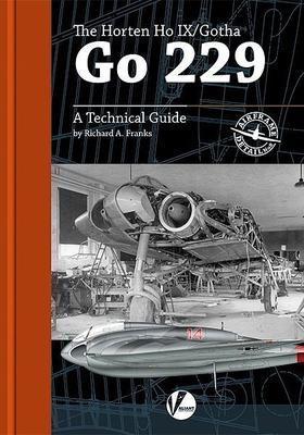 The Horten  Ho IX / HO 229 includiung  the Gotha  GO 229 A technical Guide - 1